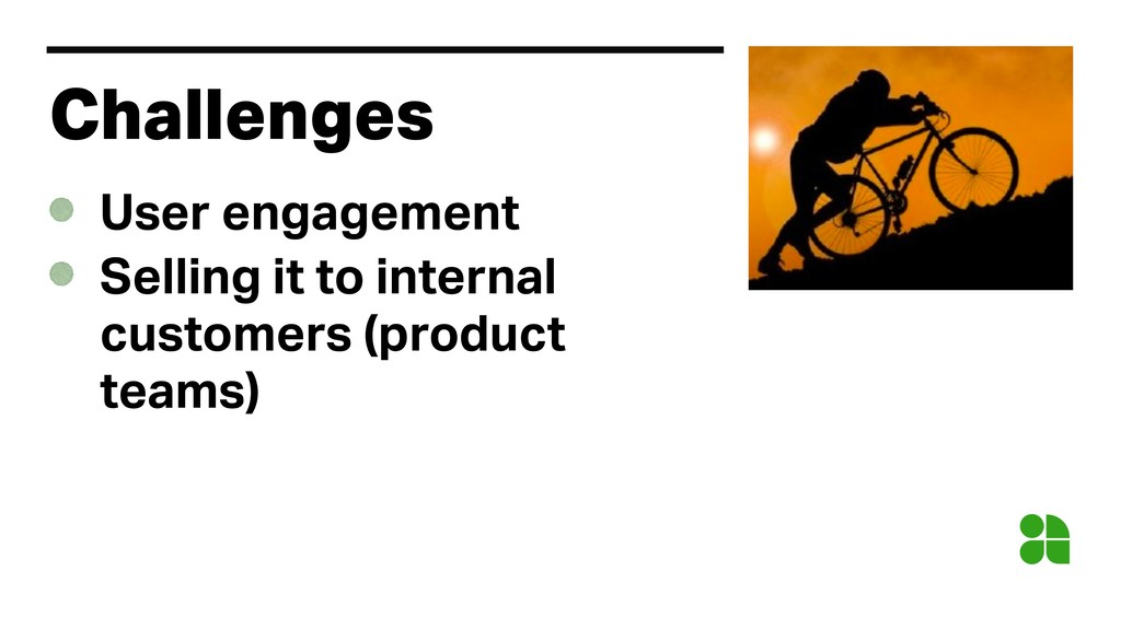 Challenges User engagement Selling it to intern...