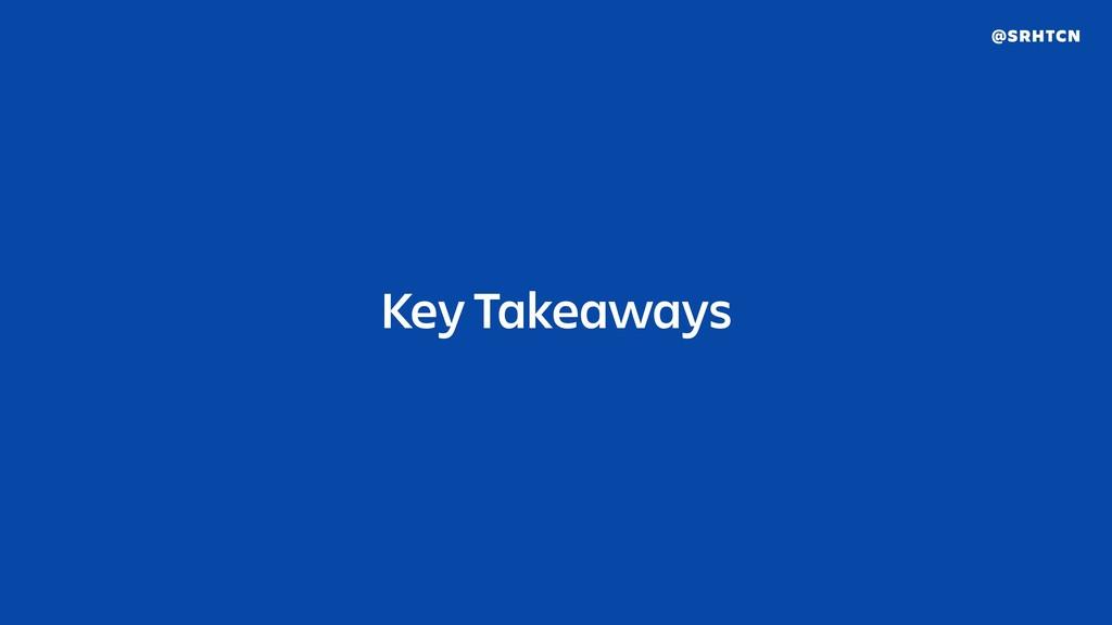 @SRHTCN Key Takeaways