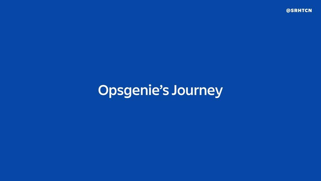 @SRHTCN Opsgenie's Journey
