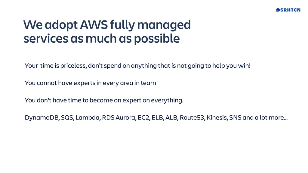 @SRHTCN We adopt AWS fully managed services as ...