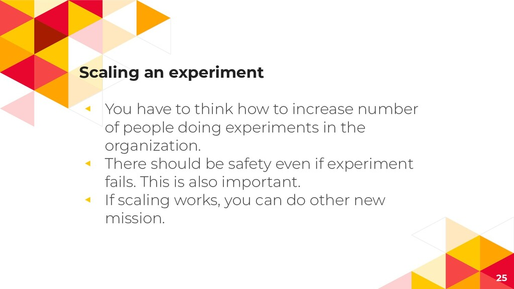 Scaling an experiment ◂ You have to think how t...