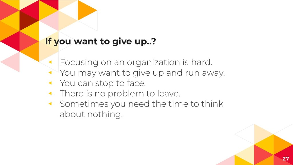 If you want to give up..? ◂ Focusing on an orga...