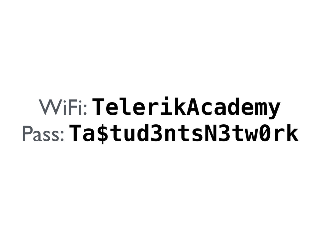 WiFi: TelerikAcademy Pass: Ta$tud3ntsN3tw0rk