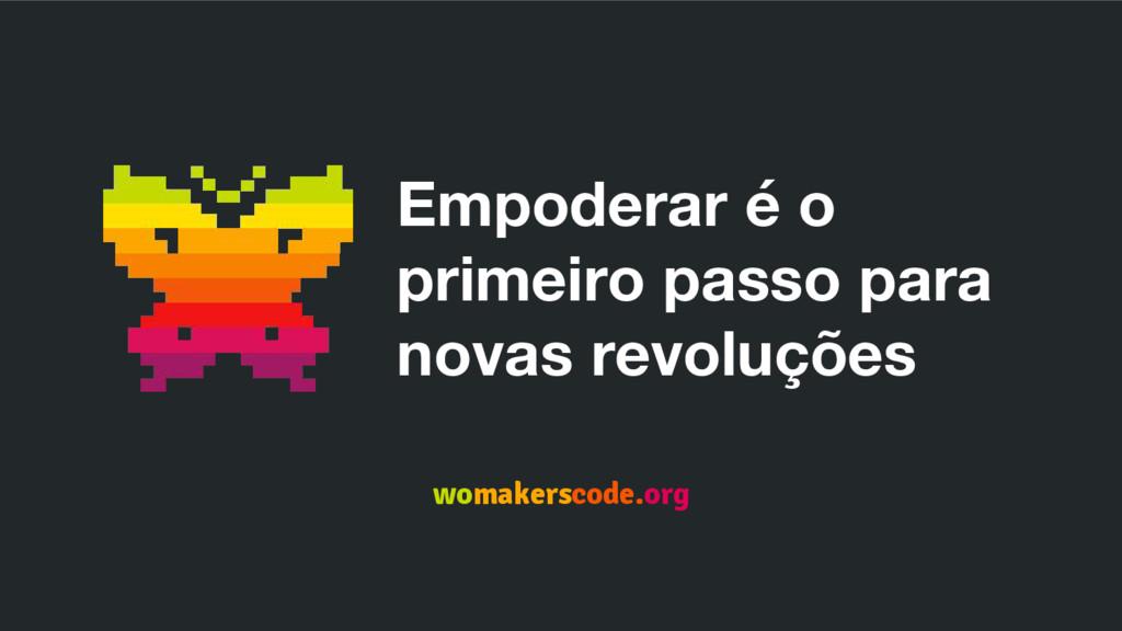 Empoderar é o primeiro passo para novas revoluç...