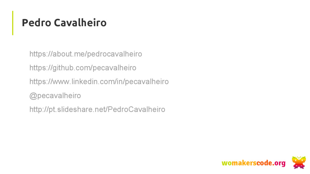 Pedro Cavalheiro womakerscode.org https://about...