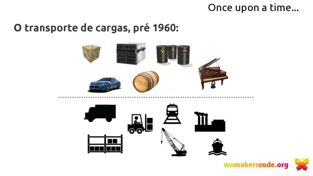 Once upon a time... O transporte de cargas, pré...