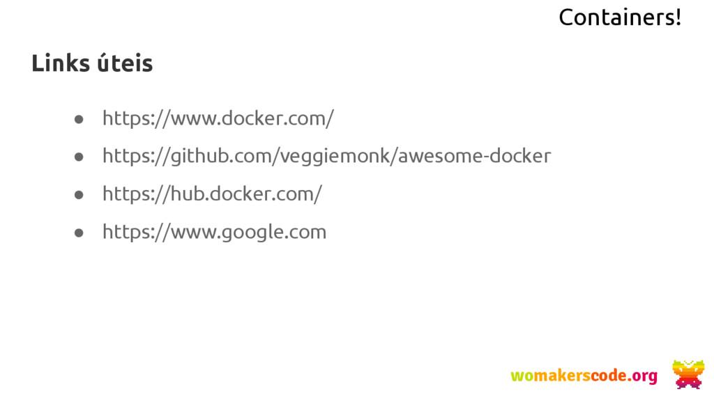 Containers! Links úteis ● https://www.docker.co...
