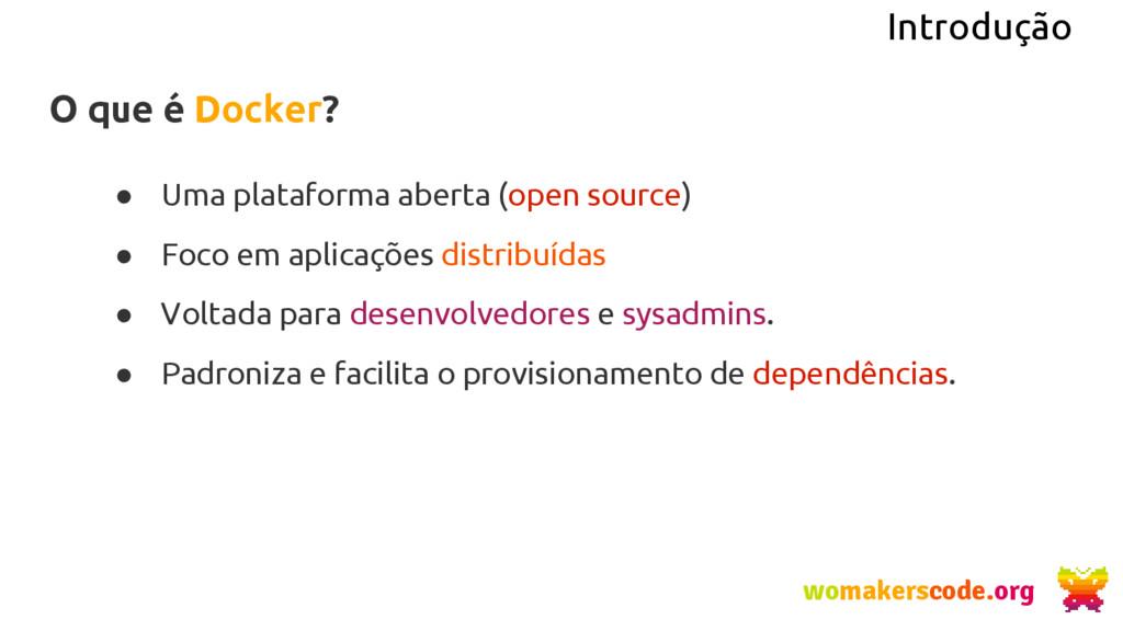 Introdução O que é Docker? ● Uma plataforma abe...