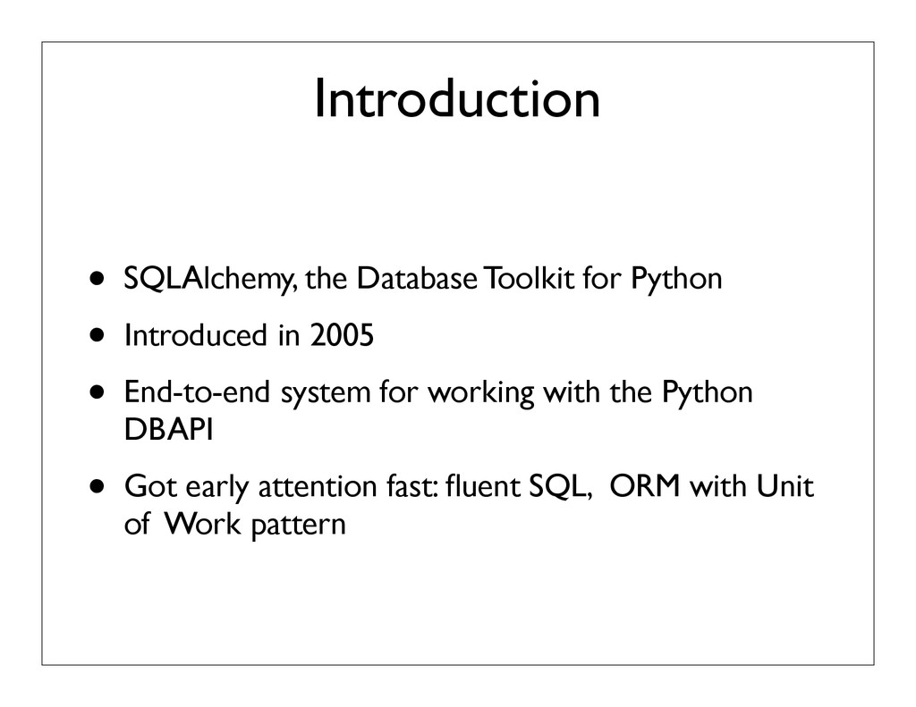 Introduction • SQLAlchemy, the Database Toolkit...
