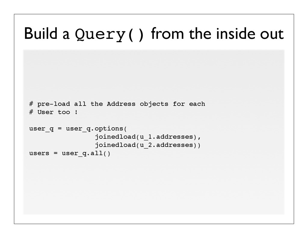 Build a Query() from the inside out # pre-load ...
