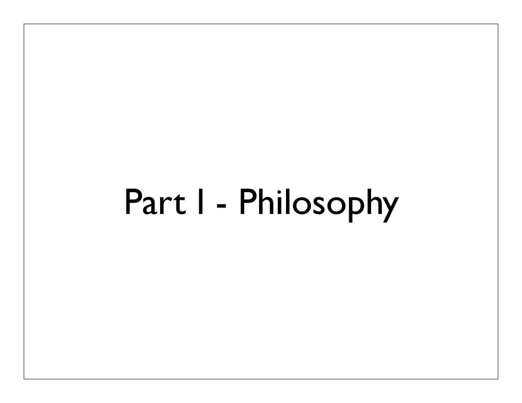 Part I - Philosophy