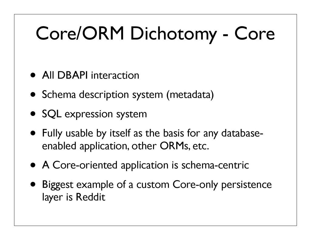 Core/ORM Dichotomy - Core • All DBAPI interacti...