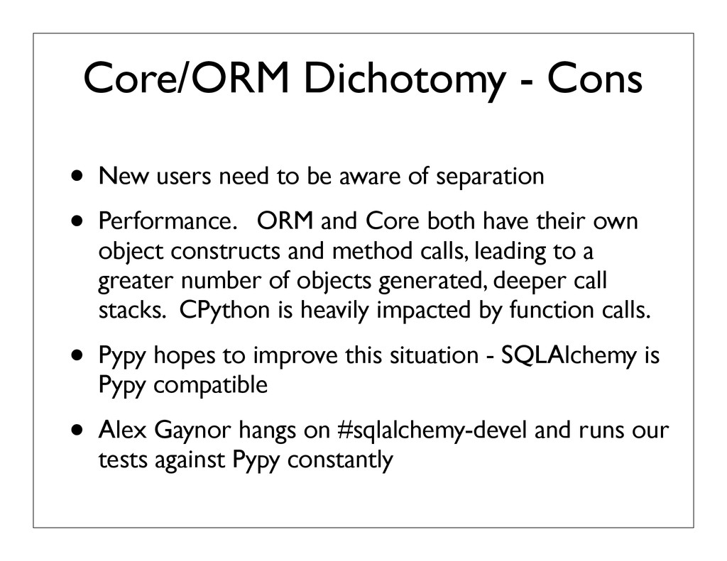 Core/ORM Dichotomy - Cons • New users need to b...