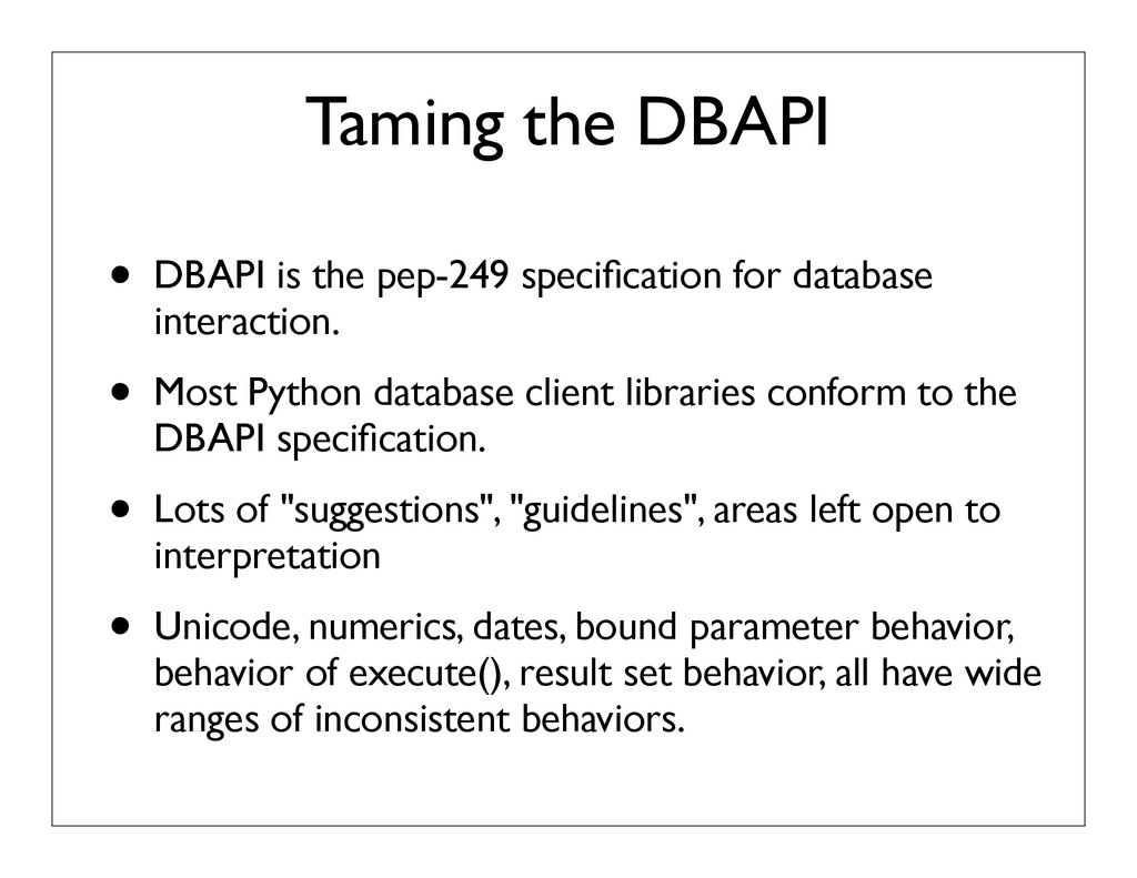 Taming the DBAPI • DBAPI is the pep-249 specific...