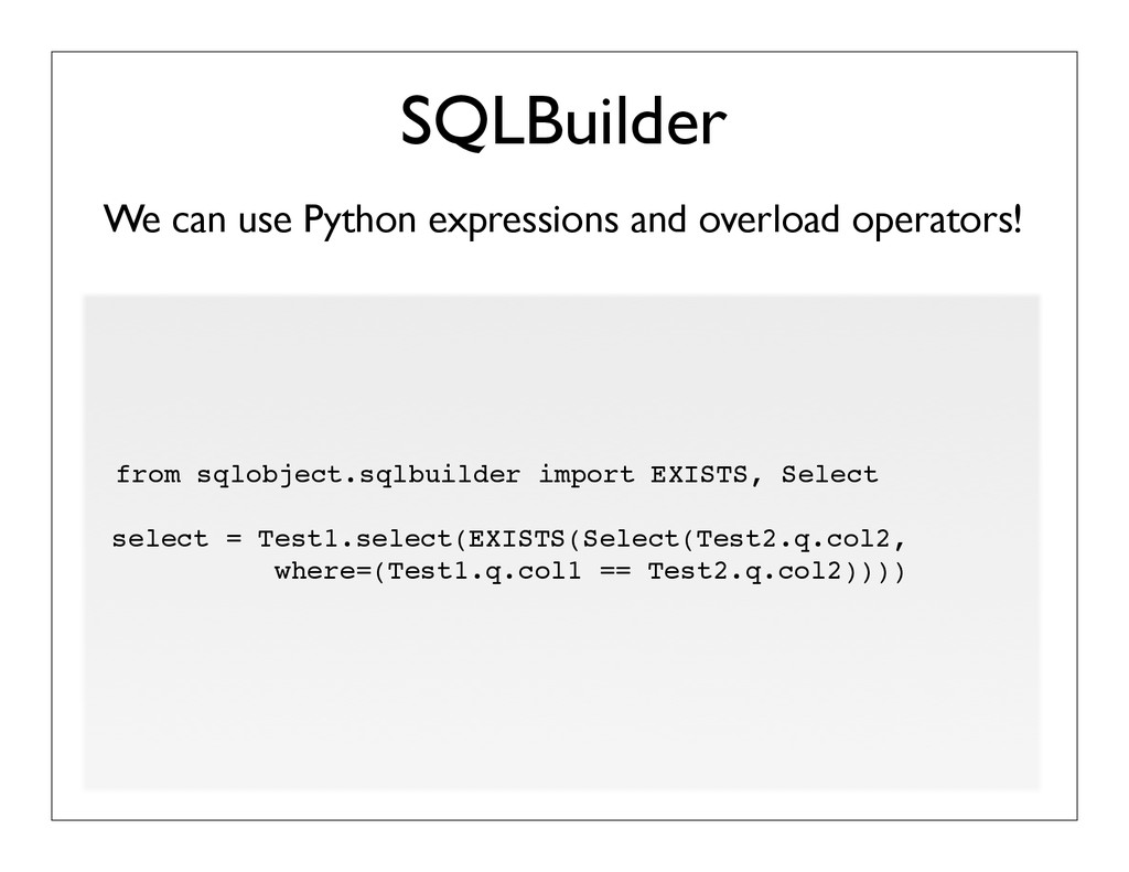 We can use Python expressions and overload oper...