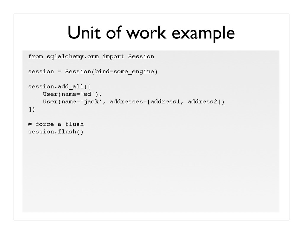 Unit of work example from sqlalchemy.orm import...