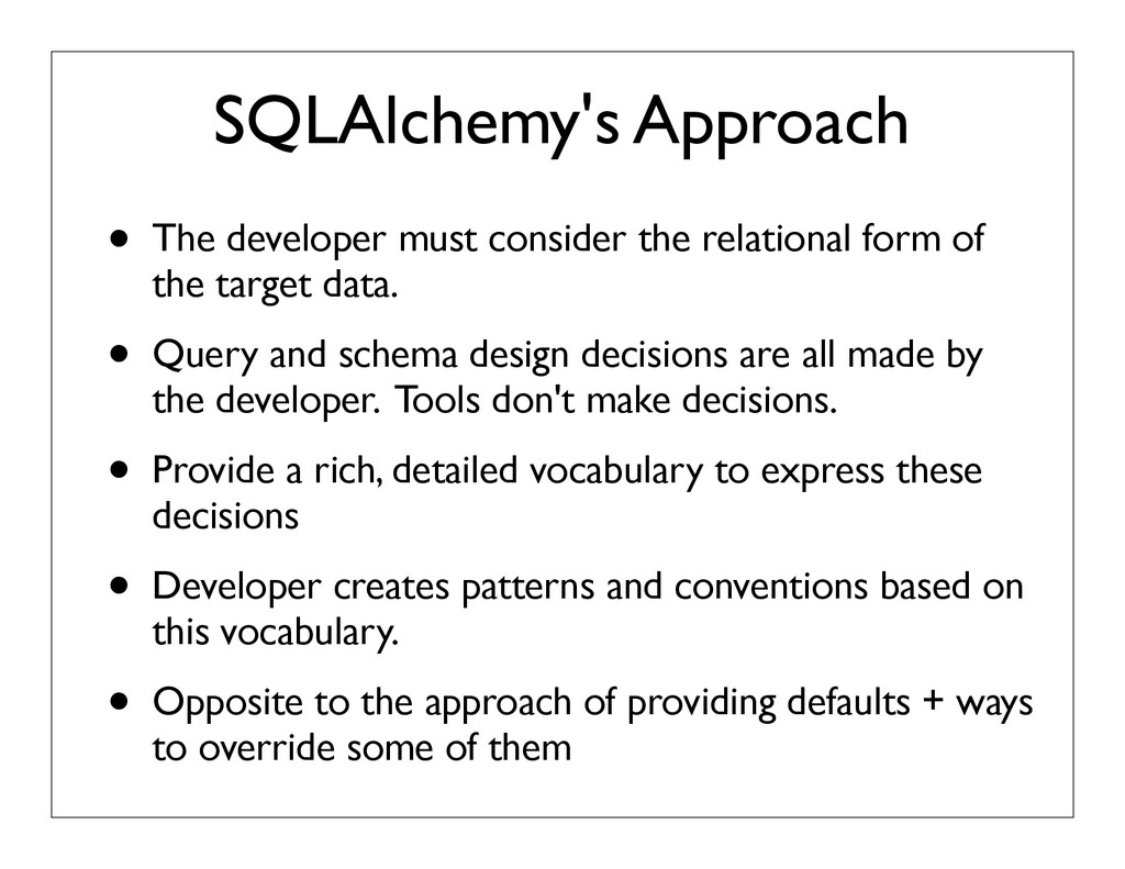 SQLAlchemy's Approach • The developer must cons...