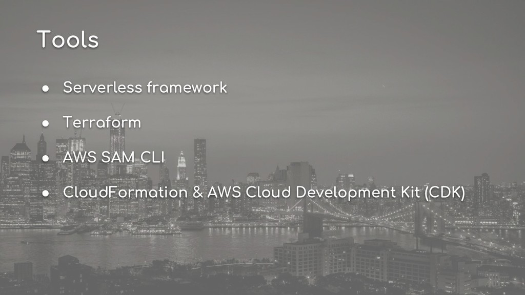 ● Serverless framework ● Terraform ● AWS SAM CL...