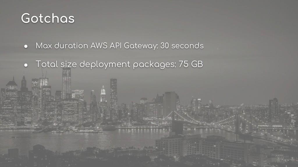 ● Max duration AWS API Gateway: 30 seconds ● To...