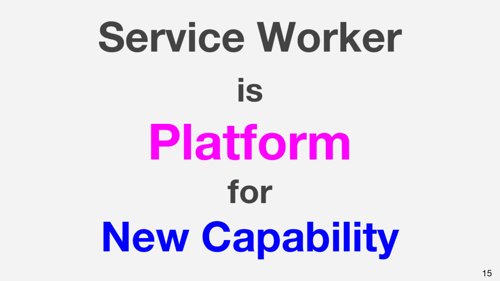 Service Worker is Platform for New Capability 15