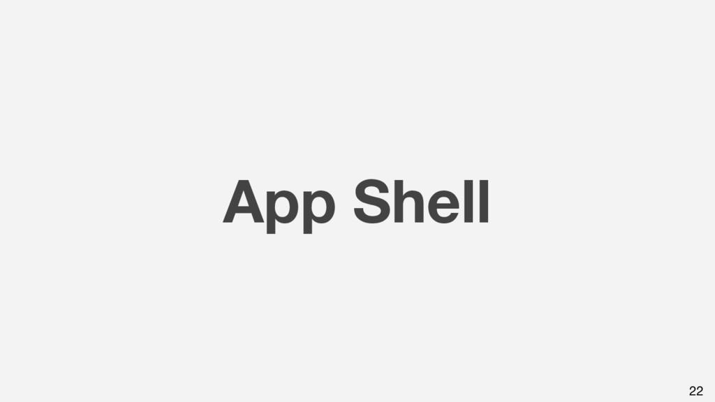 App Shell 22