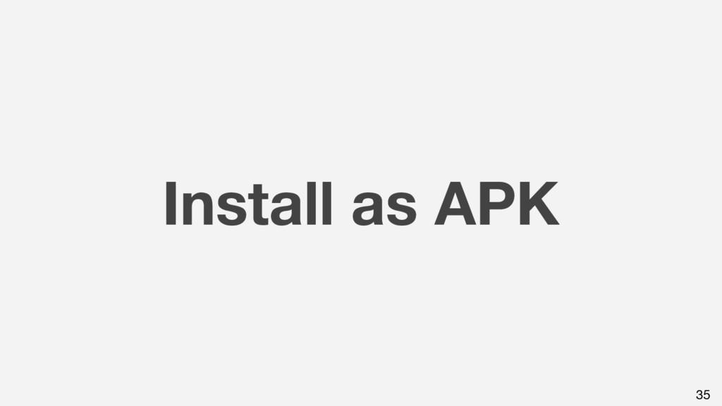 Install as APK 35