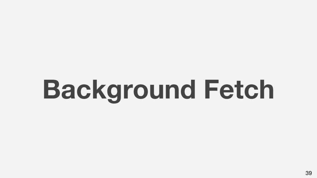 Background Fetch 39