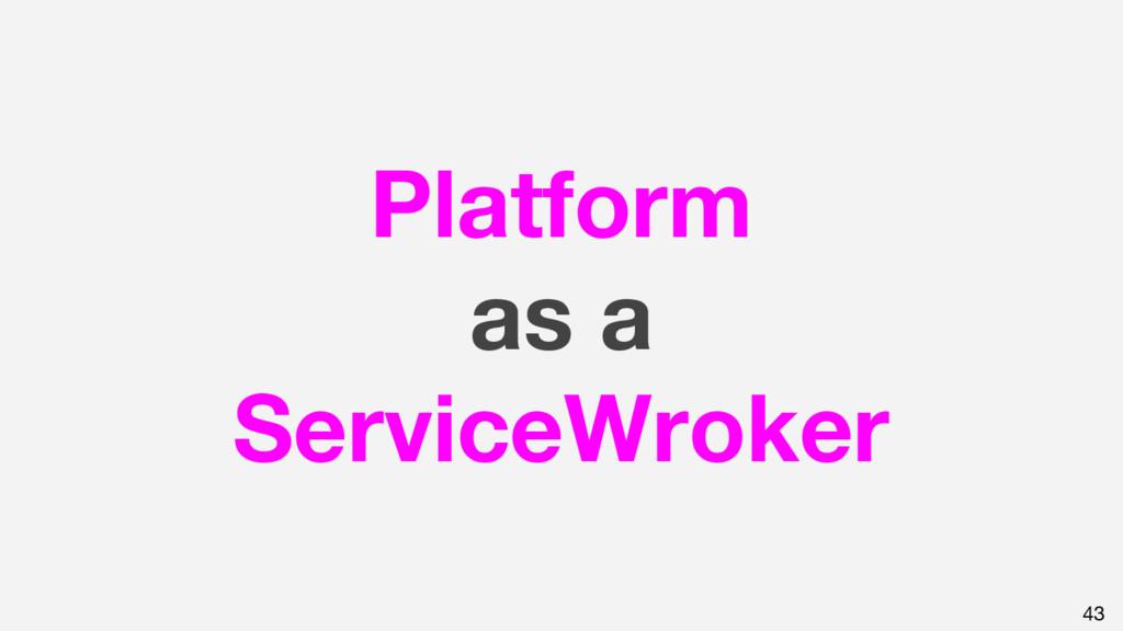Platform as a ServiceWroker 43
