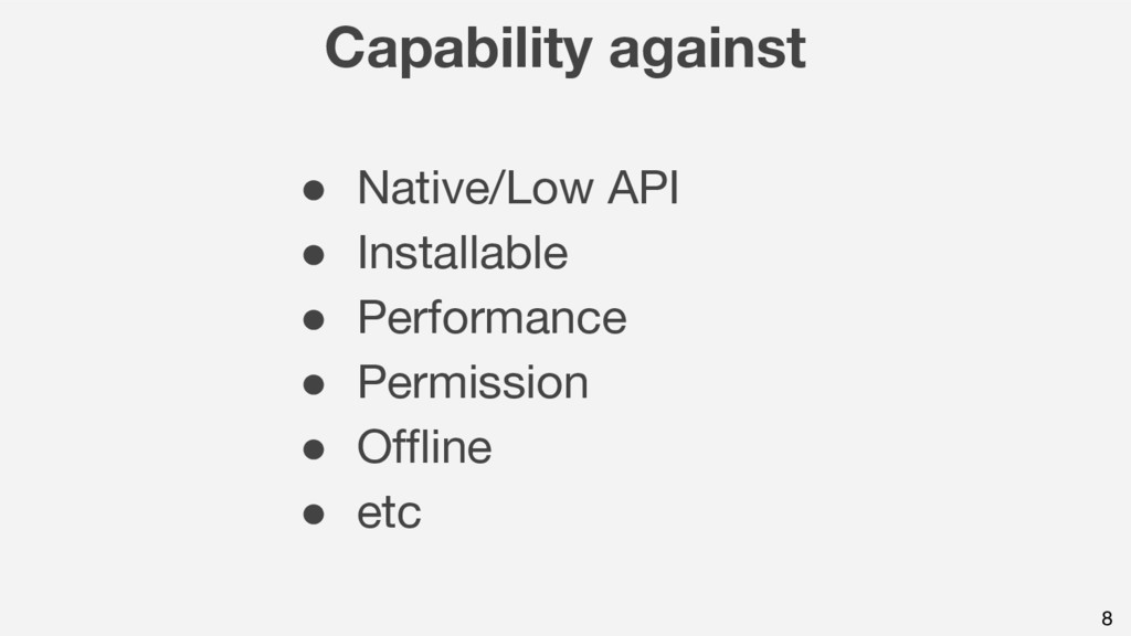 8 Capability against ● Native/Low API ● Install...