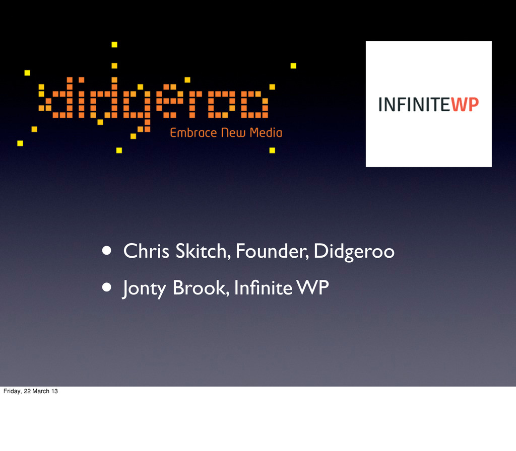 • Chris Skitch, Founder, Didgeroo • Jonty Brook...