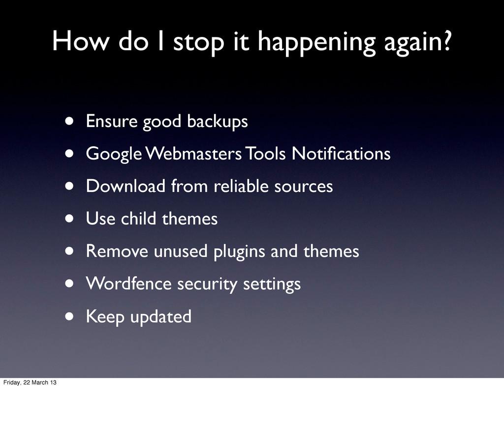 How do I stop it happening again? • Ensure good...