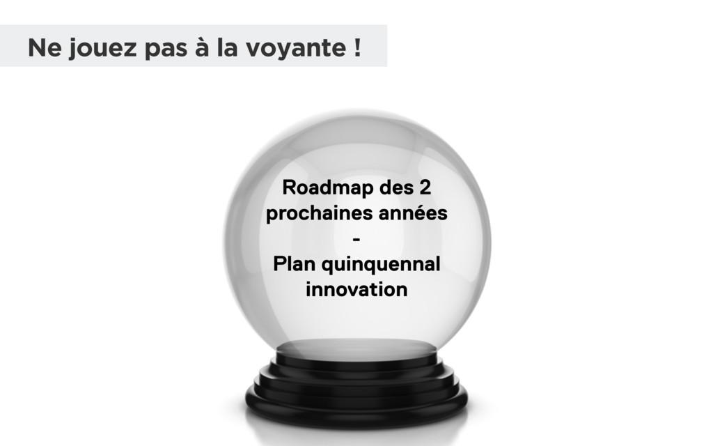 Roadmap des 2 prochaines années - Plan quinquen...