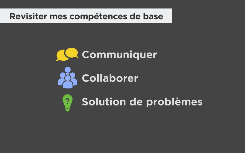 Collaborer Communiquer Solution de problèmes ? ...
