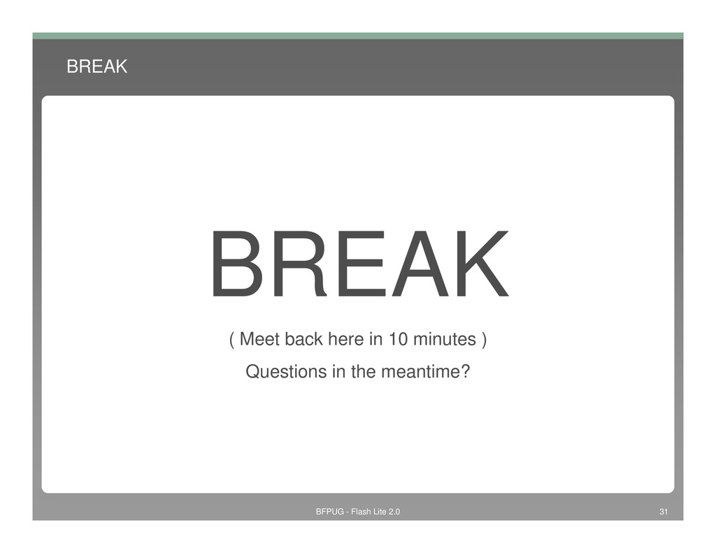 BREAK BREAK BREAK ( Meet back here in 10 minute...