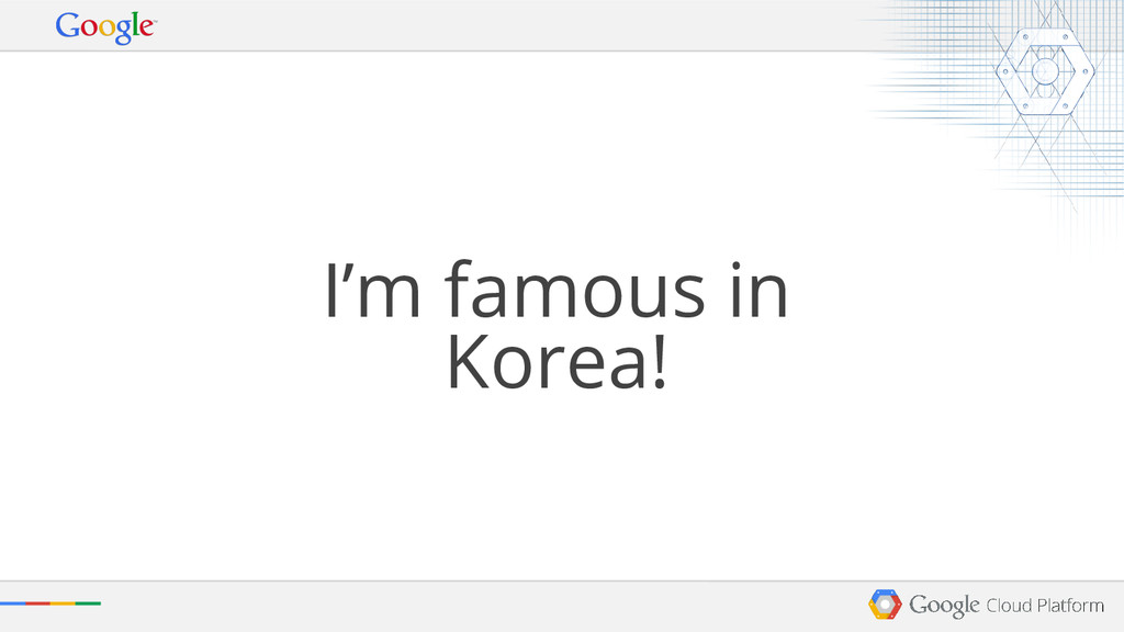 I'm famous in Korea!