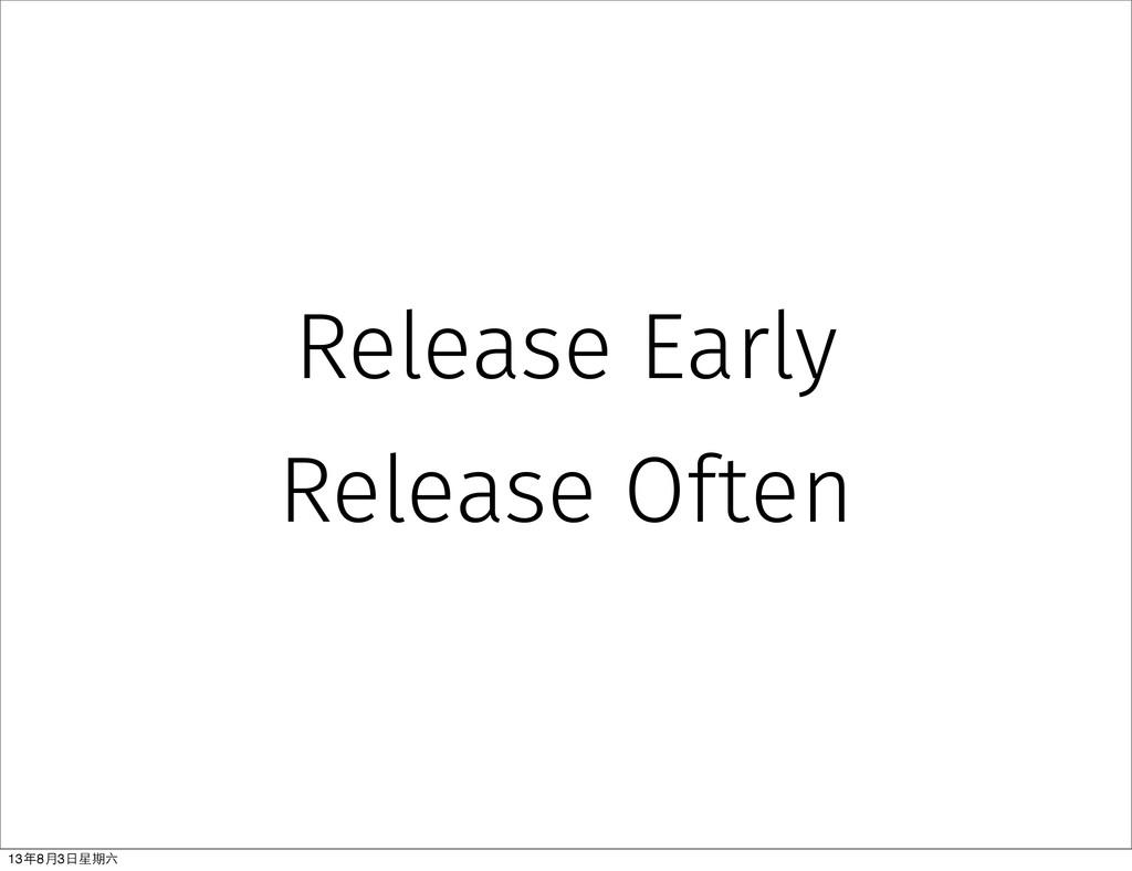 Release Early Release Often 13年8⽉月3⽇日星期六