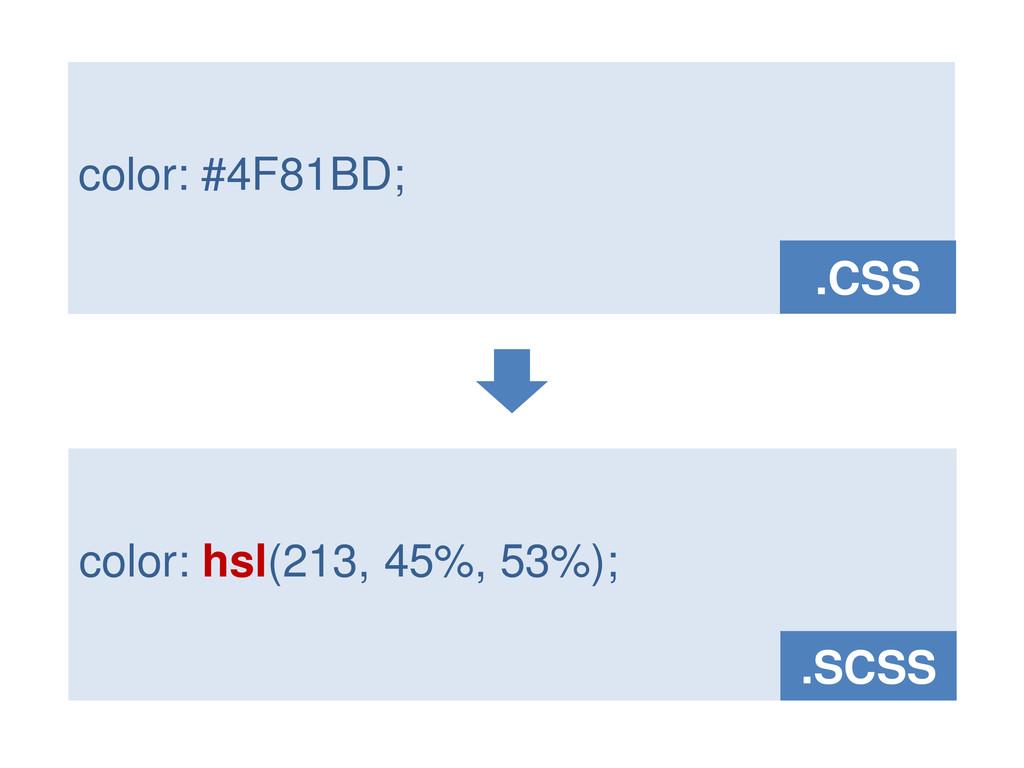 color: #4F81BD; .CSS color: hsl(213, 45%, 53%);...