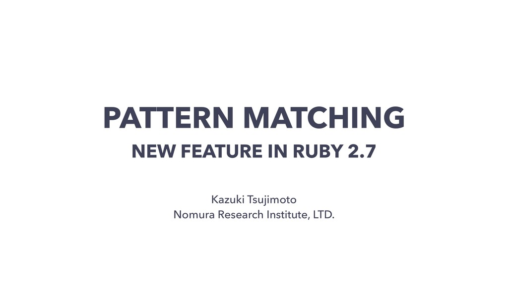 PATTERN MATCHING NEW FEATURE IN RUBY 2.7 Kazuki...