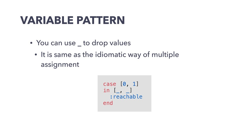 VARIABLE PATTERN • You can use _ to drop values...