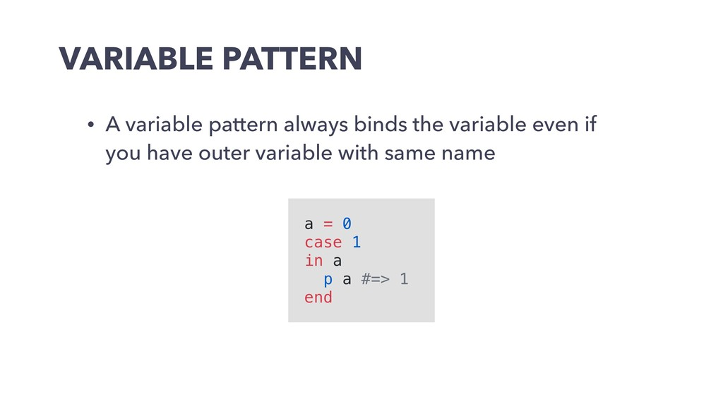 VARIABLE PATTERN • A variable pattern always bi...