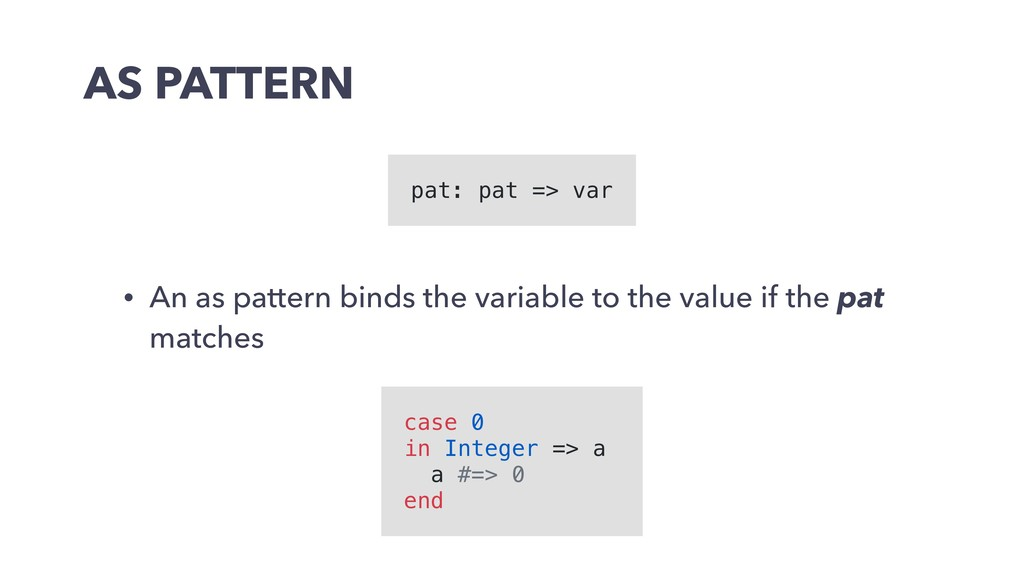 AS PATTERN • An as pattern binds the variable t...