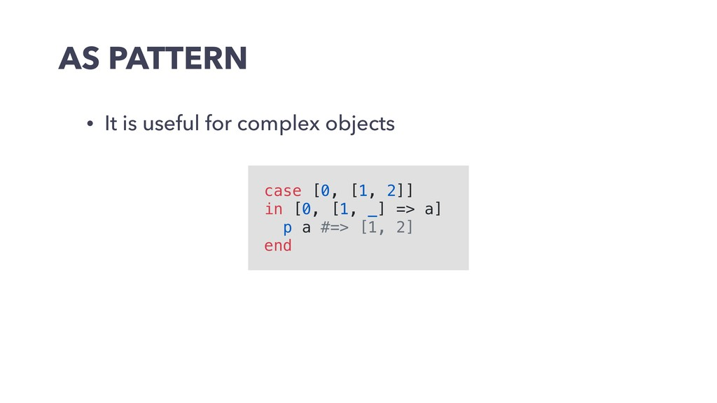 AS PATTERN • It is useful for complex objects c...
