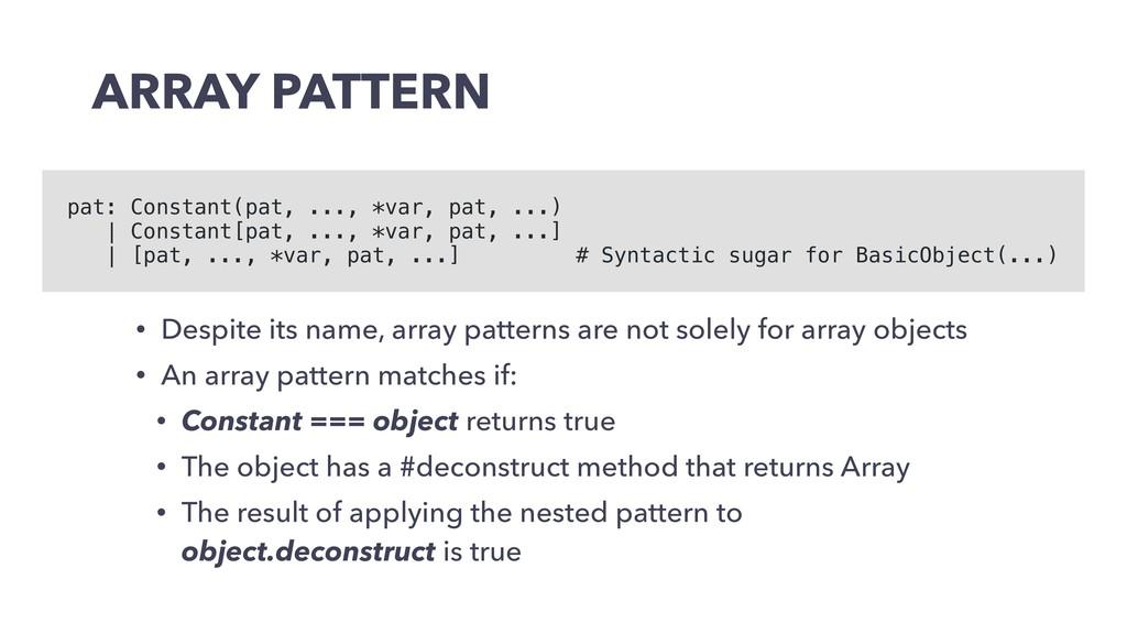 ARRAY PATTERN • Despite its name, array pattern...