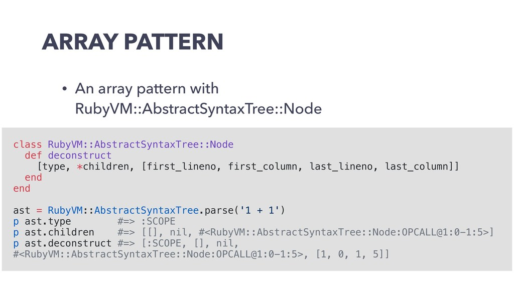 ARRAY PATTERN • An array pattern with RubyVM::A...