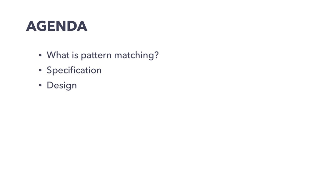 AGENDA • What is pattern matching? • Specificati...