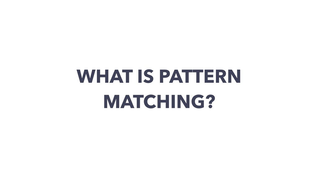 WHAT IS PATTERN MATCHING?