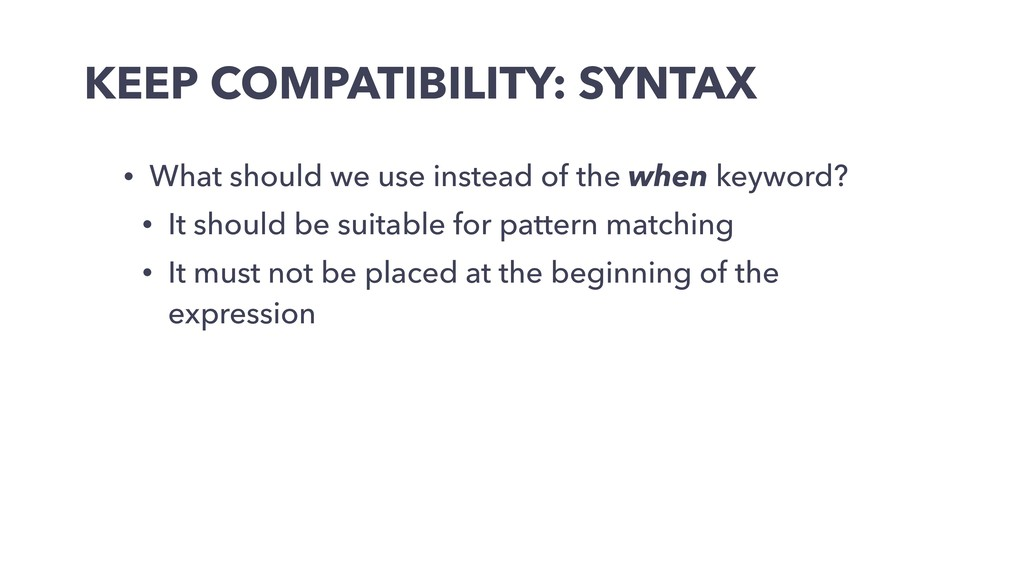 KEEP COMPATIBILITY: SYNTAX • What should we use...