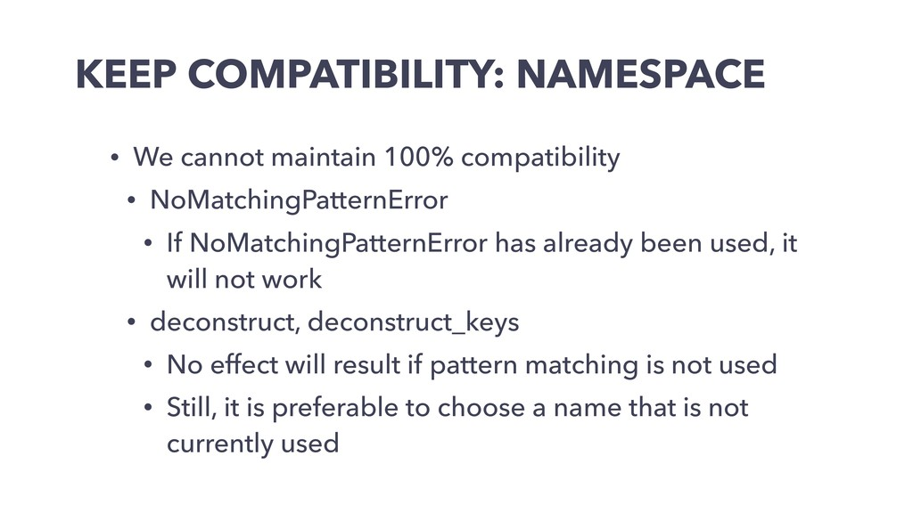 KEEP COMPATIBILITY: NAMESPACE • We cannot maint...
