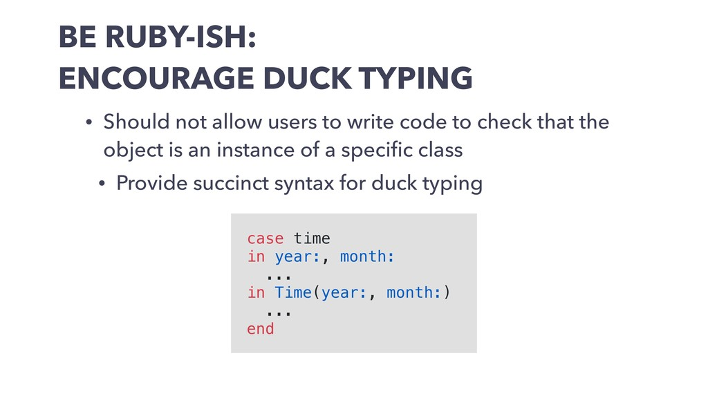 BE RUBY-ISH: ENCOURAGE DUCK TYPING • Should not...