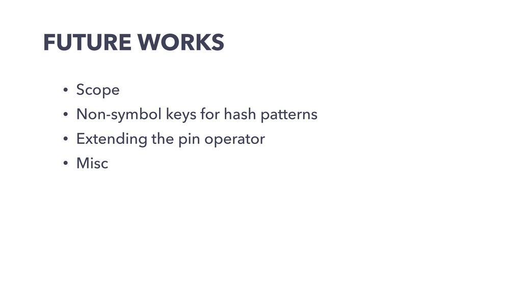 FUTURE WORKS • Scope • Non-symbol keys for hash...